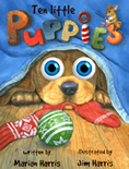 A new Jim Harris' wiggly-eyeball book.  Ten Little Puppies who can't seem to stay out of trouble.  Writing by Marian Harris, illustrating by Jim.
