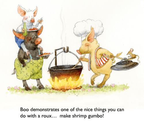 "Keep Stirring the Roux.  Even in fairytales, ""you gotta keep stirrin' or roux's gonna burn!""  Just ask the third little Cajun piggie… wise old Boo!"