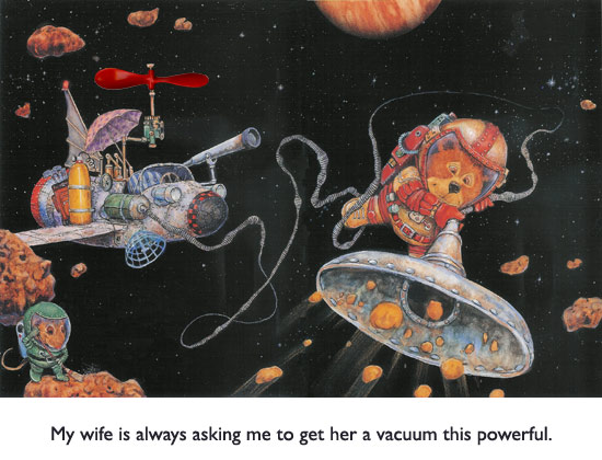 'Space Vacuum'  Another fantasy contraption invented by the famous treasure-hunting Bear, and recorded for posterity by artist Jim Harris.