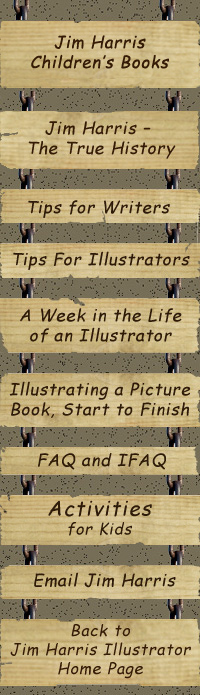 :  Information about children's books by illustrator Jim Harris.  Illustrator biography, tips for children's book illustrators, advice and techniques for illustrating picture books, and student writing activities from Jim's children's books.