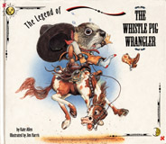The Whistle Pig Wrangler book cover.  William the Whistle Pig foils the rustlers… and proves he's big enough to be a real rootin' tootin' cowboy!  Illustrated by Jim Harris.